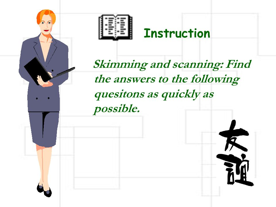 Instruction Skimming and scanning: Find the answers to the following quesitons as quickly as possible.
