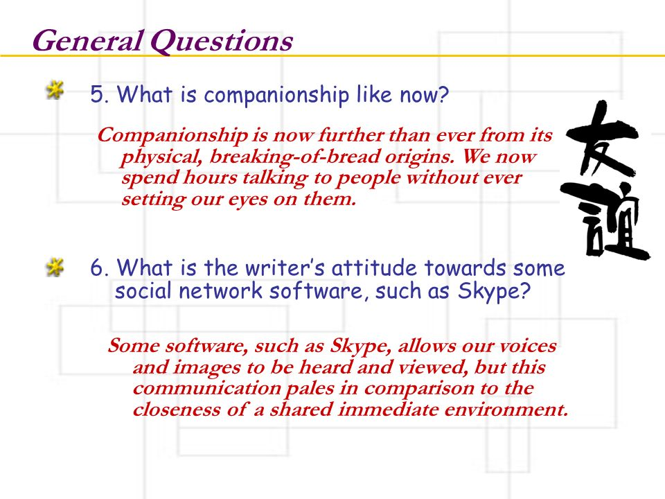 General Questions 5. What is companionship like now