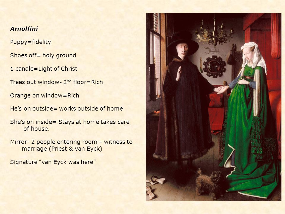 Arnolfini Puppy=fidelity. Shoes off= holy ground. 1 candle=Light of Christ. Trees out window- 2nd floor=Rich.