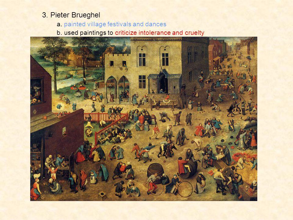 3. Pieter Brueghel a. painted village festivals and dances