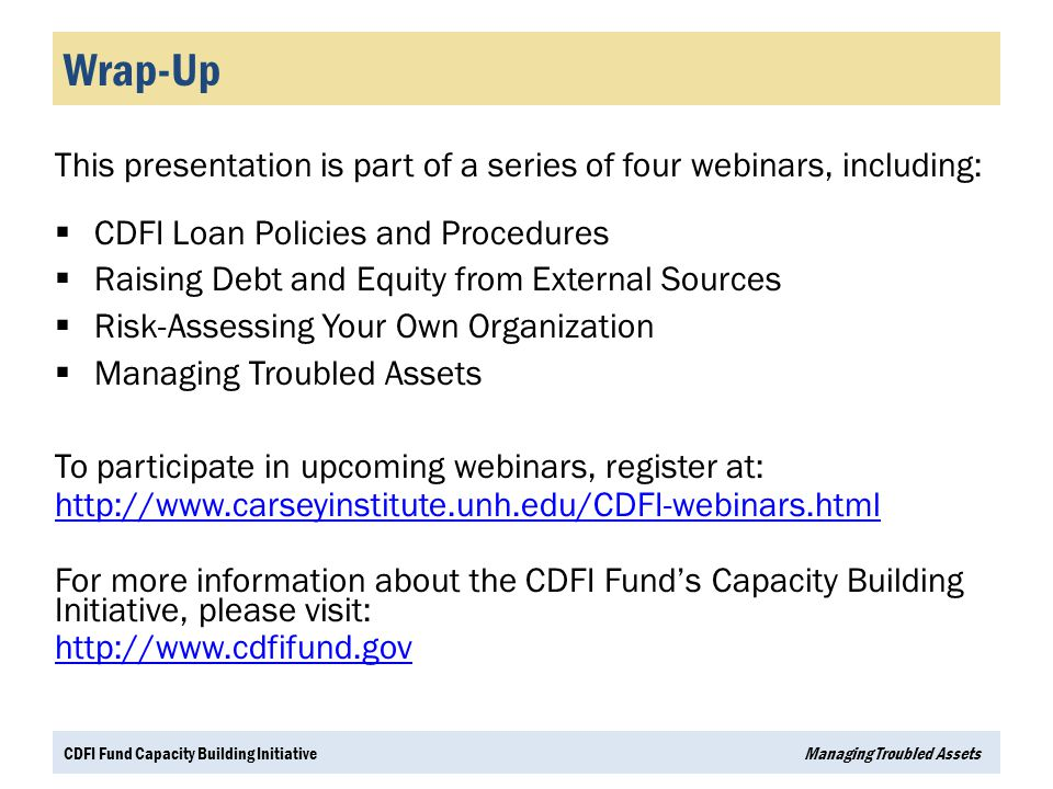 Wrap-Up This presentation is part of a series of four webinars, including: CDFI Loan Policies and Procedures.