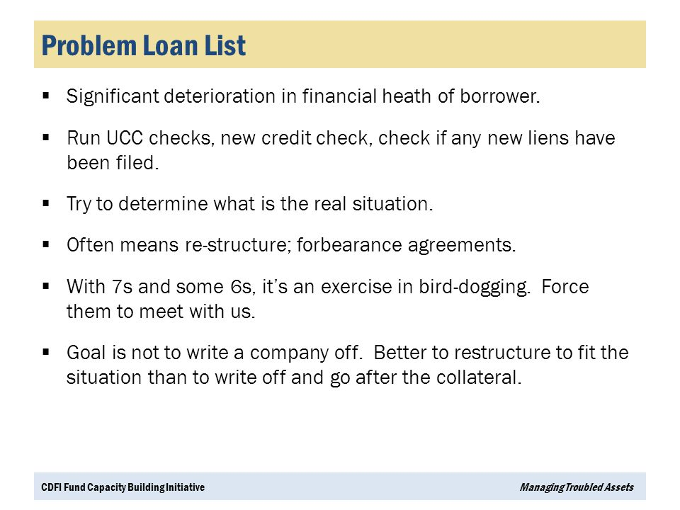 Problem Loan List Significant deterioration in financial heath of borrower.