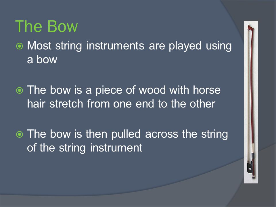 The Bow Most string instruments are played using a bow