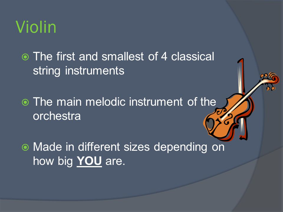 Violin The first and smallest of 4 classical string instruments