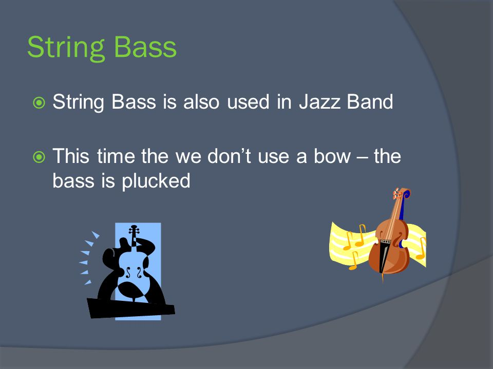 String Bass String Bass is also used in Jazz Band