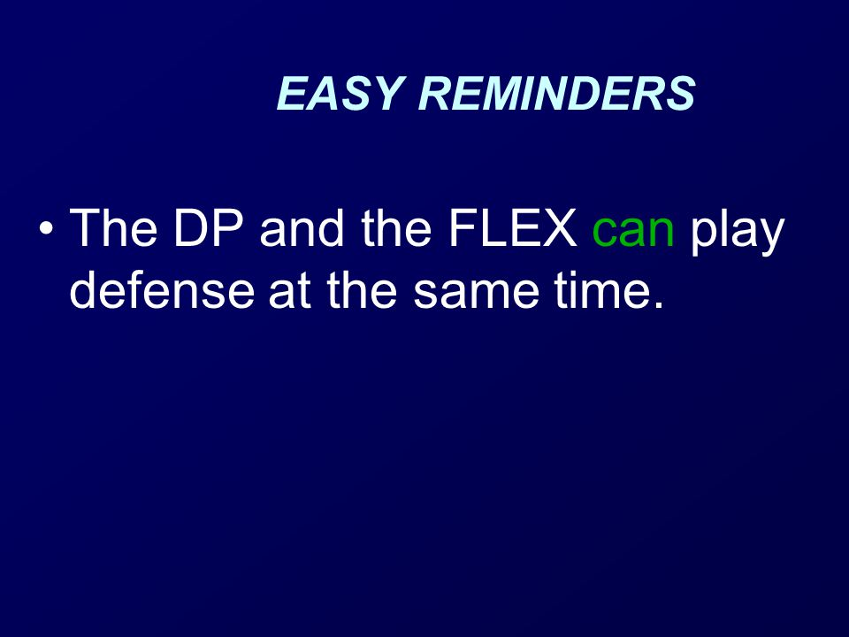 The DP and the FLEX can play defense at the same time.