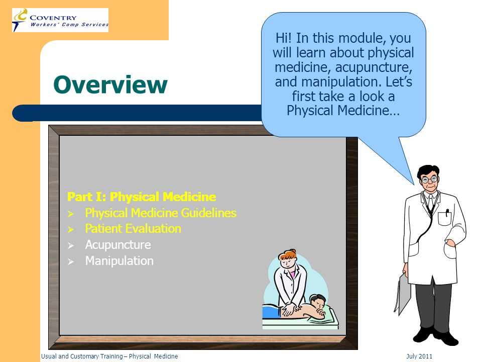 Hi! In this module, you will learn about physical medicine, acupuncture, and manipulation. Let's first take a look a Physical Medicine…