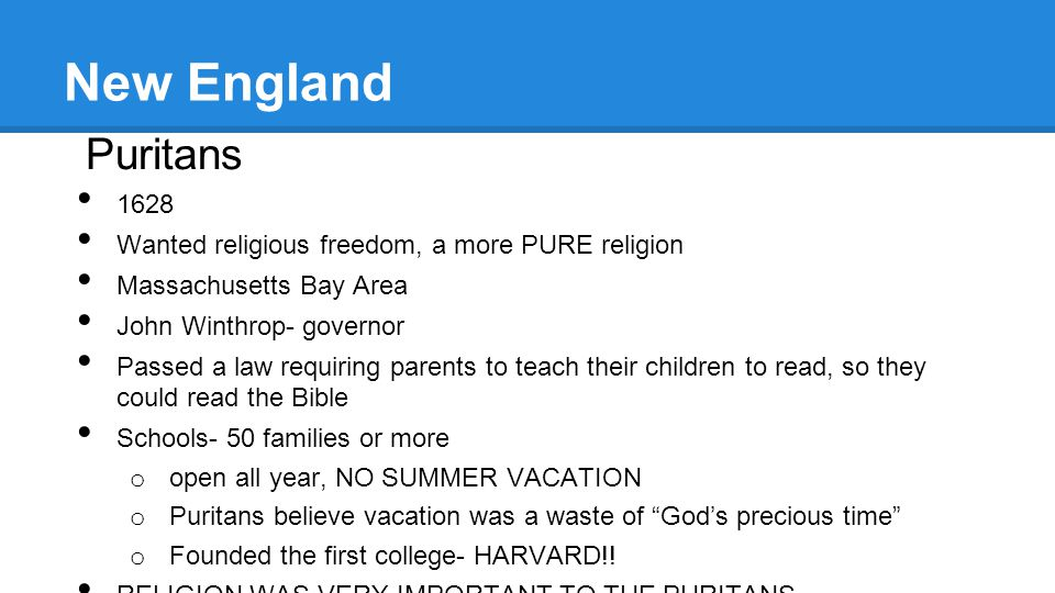 New England Puritans. 1628. Wanted religious freedom, a more PURE religion. Massachusetts Bay Area.