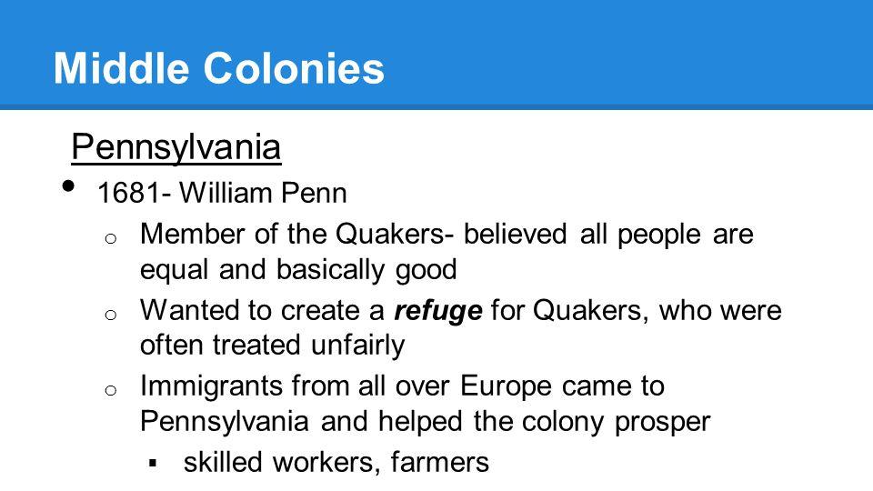Middle Colonies Pennsylvania 1681- William Penn