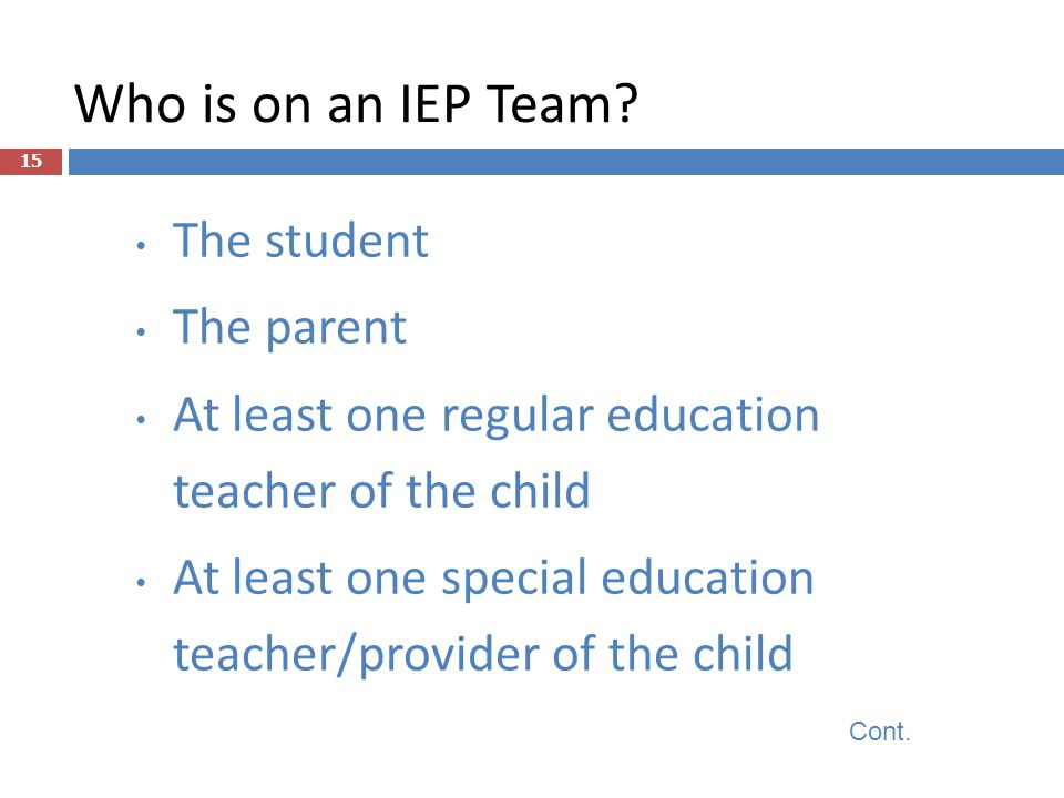 Who is on an IEP Team The student The parent