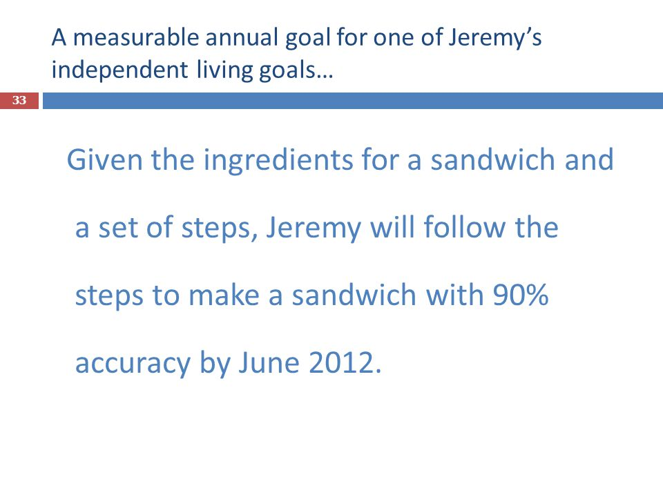 A measurable annual goal for one of Jeremy's independent living goals…