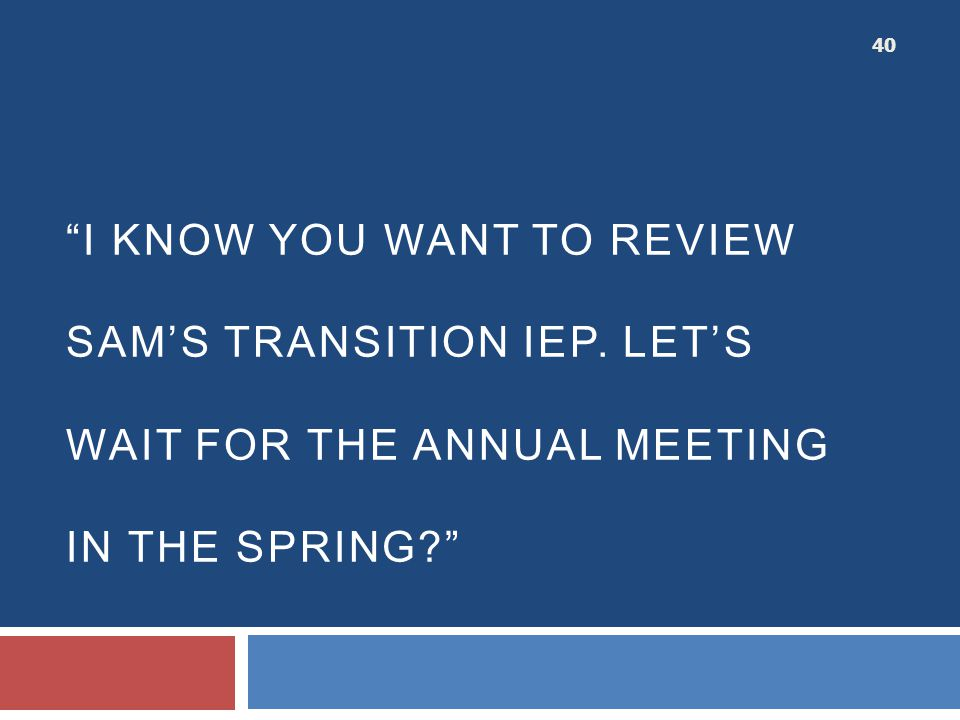 I know you want to review Sam's transition IEP