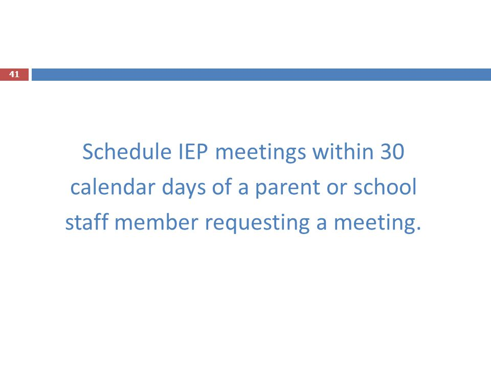 Schedule IEP meetings within 30 calendar days of a parent or school staff member requesting a meeting.