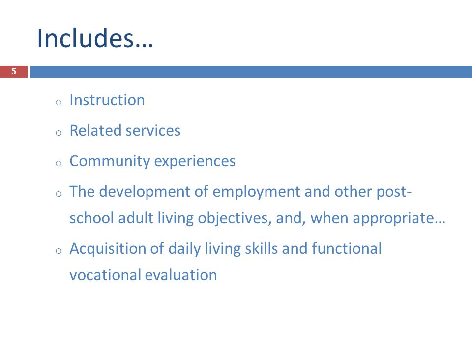 Includes… Instruction Related services Community experiences