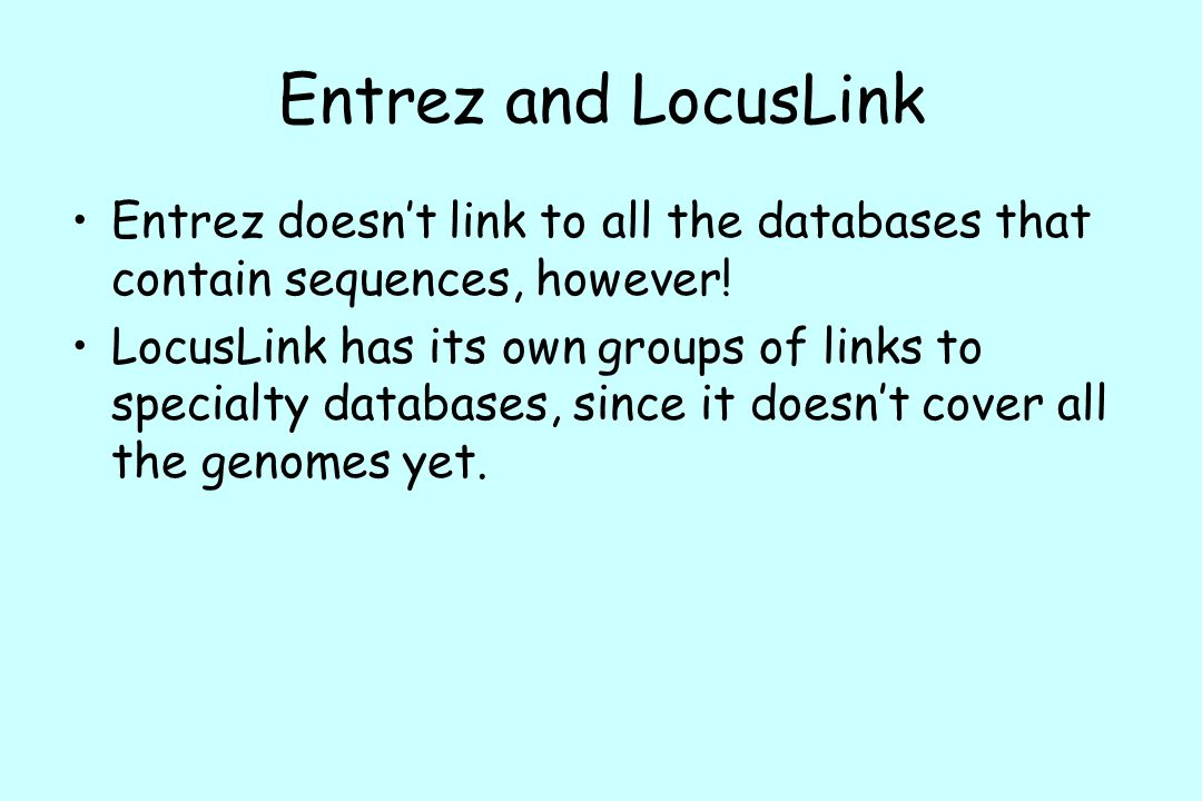 Entrez and LocusLink Entrez doesn't link to all the databases that contain sequences, however!