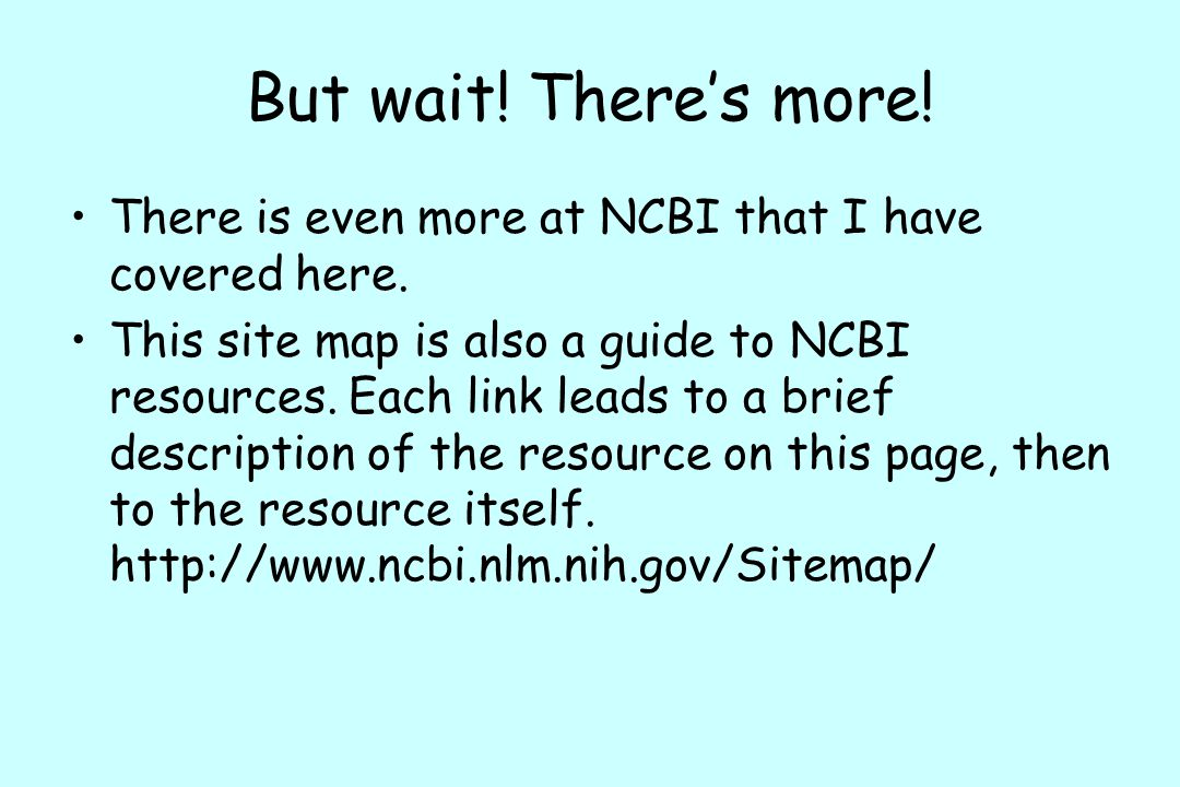But wait! There's more! There is even more at NCBI that I have covered here.