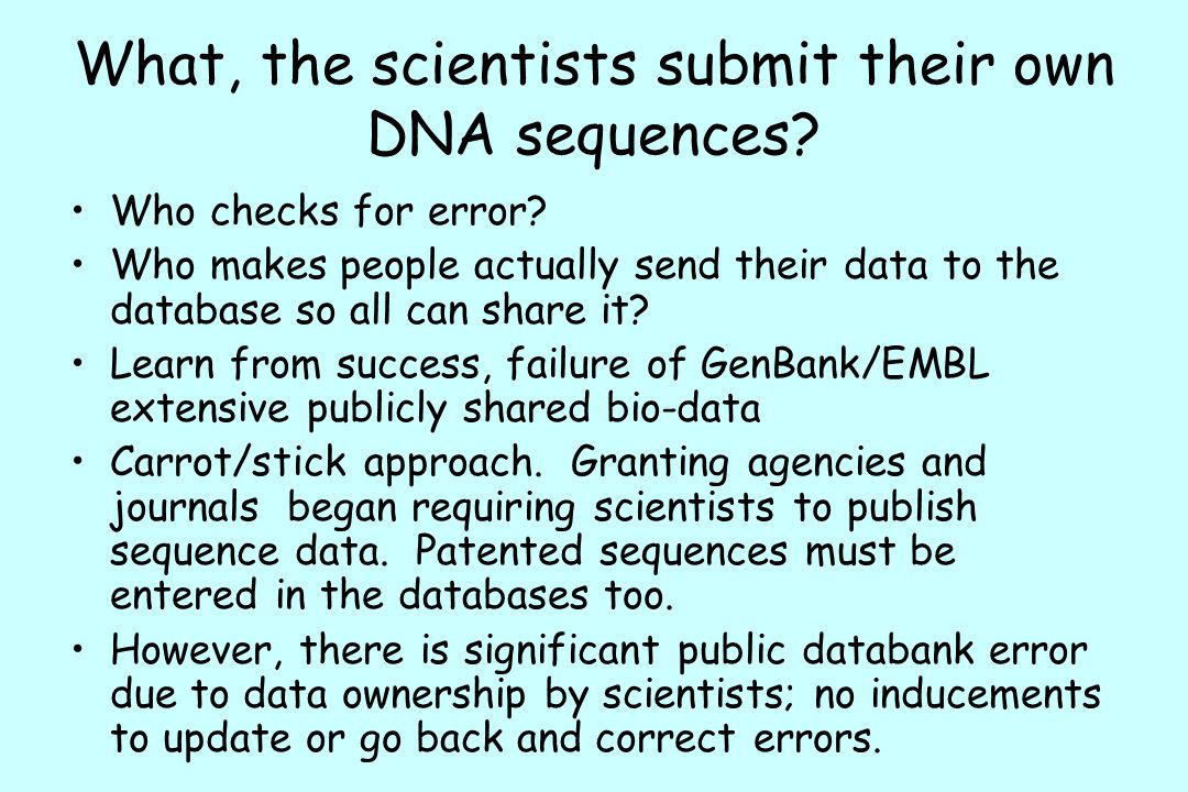 What, the scientists submit their own DNA sequences