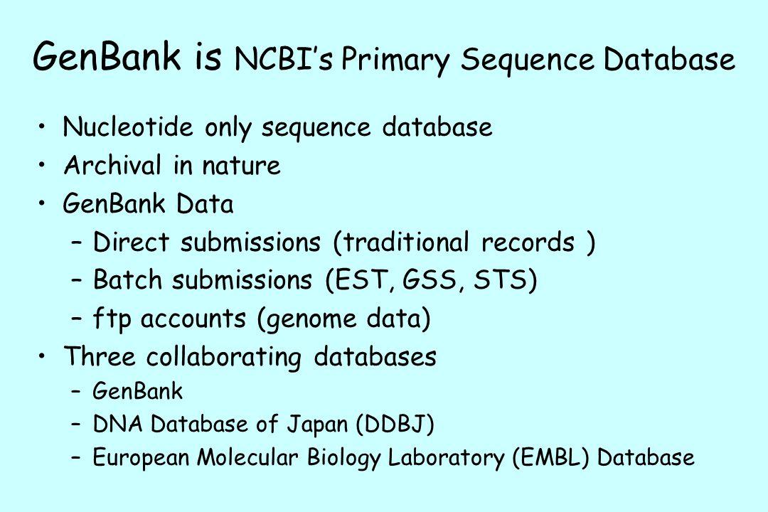 GenBank is NCBI's Primary Sequence Database