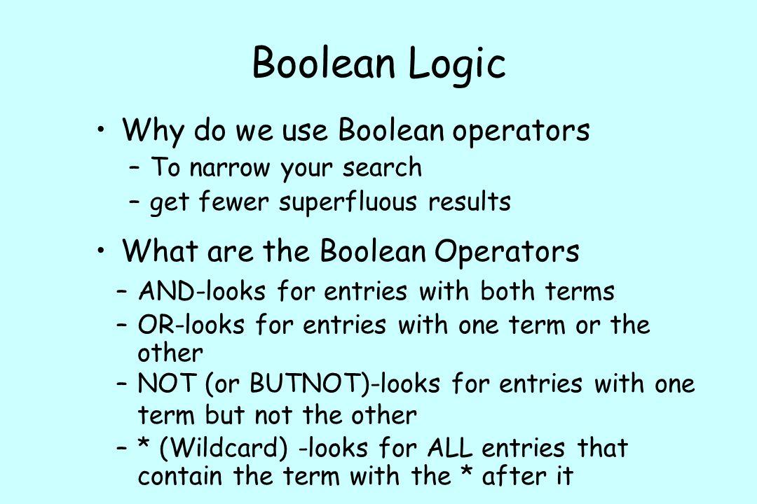 Boolean Logic Why do we use Boolean operators