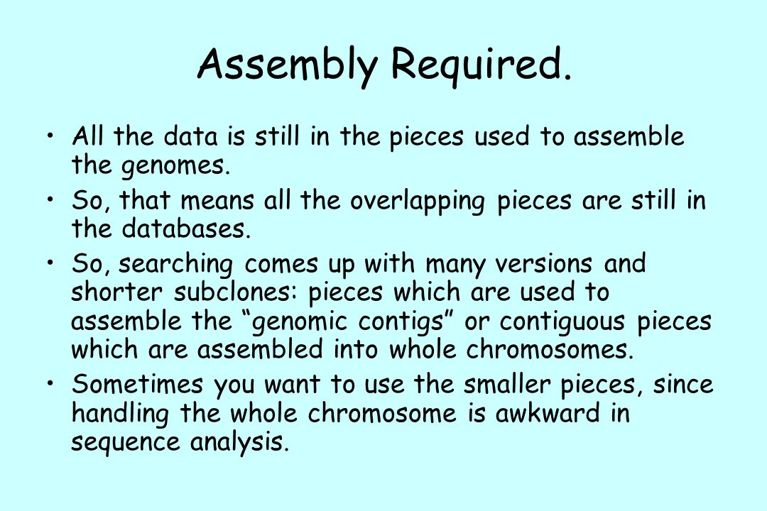 Assembly Required. All the data is still in the pieces used to assemble the genomes.