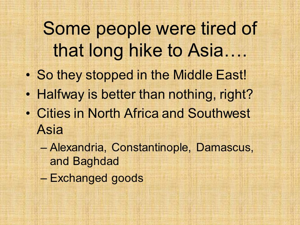 Some people were tired of that long hike to Asia….
