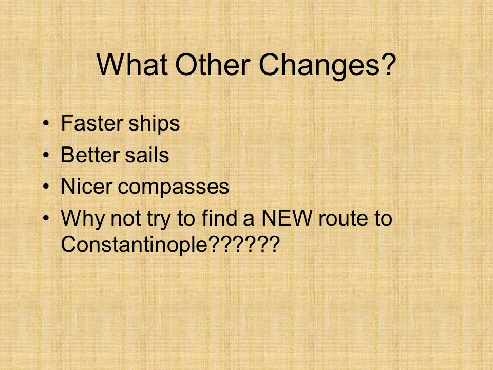 What Other Changes Faster ships Better sails Nicer compasses