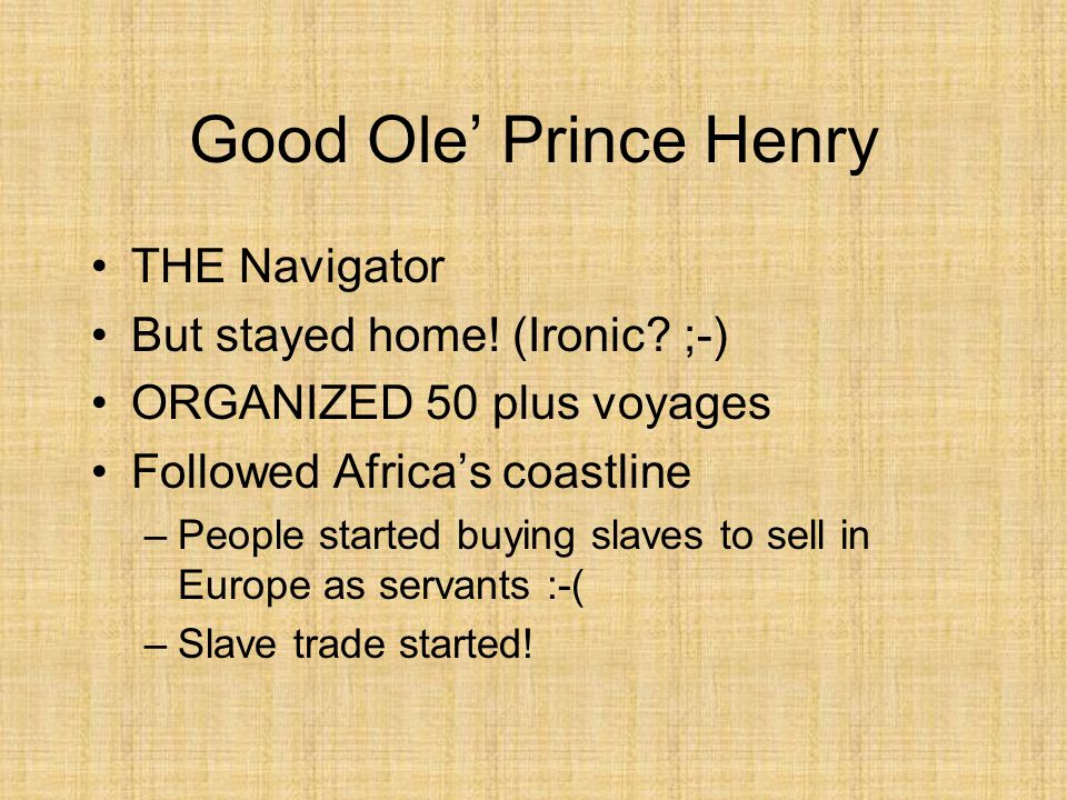 Good Ole' Prince Henry THE Navigator But stayed home! (Ironic ;-)