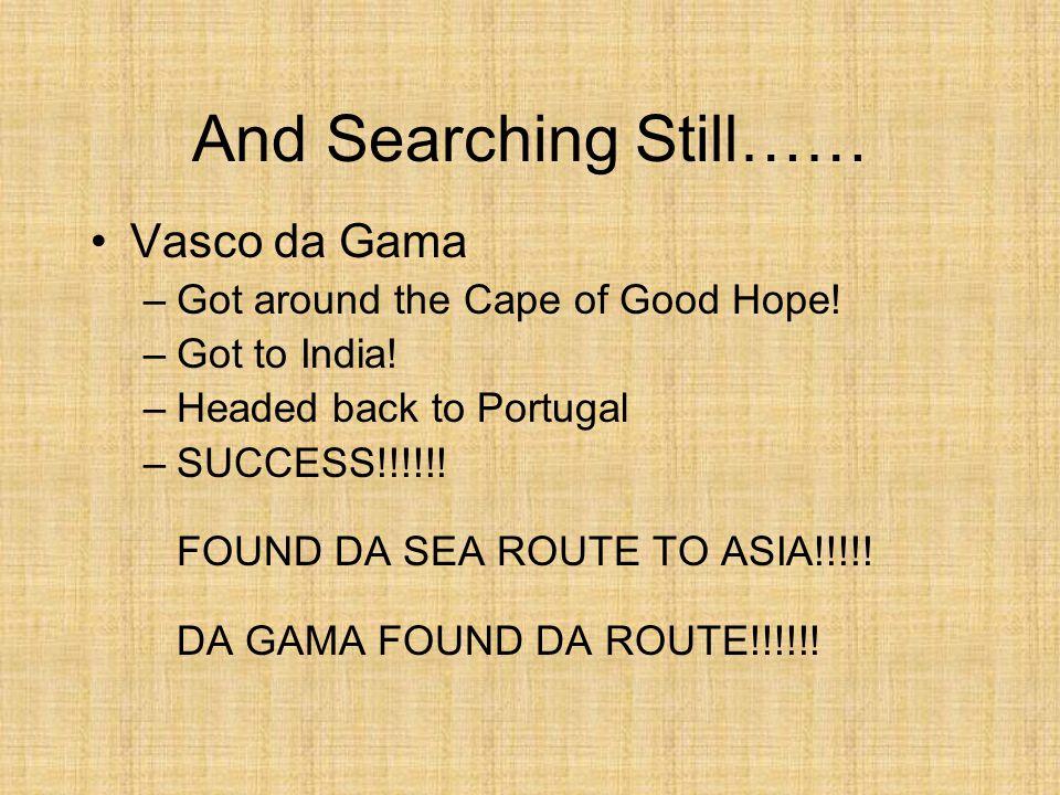And Searching Still…… Vasco da Gama Got around the Cape of Good Hope!