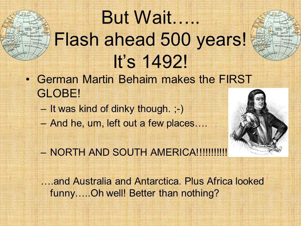 But Wait….. Flash ahead 500 years! It's 1492!