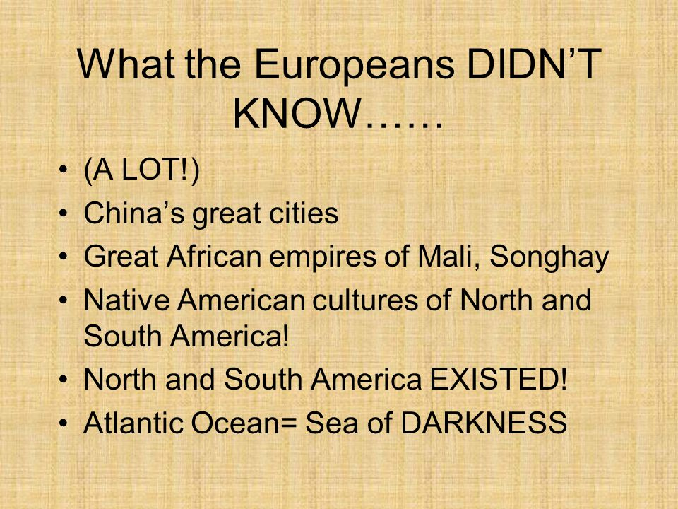 What the Europeans DIDN'T KNOW……