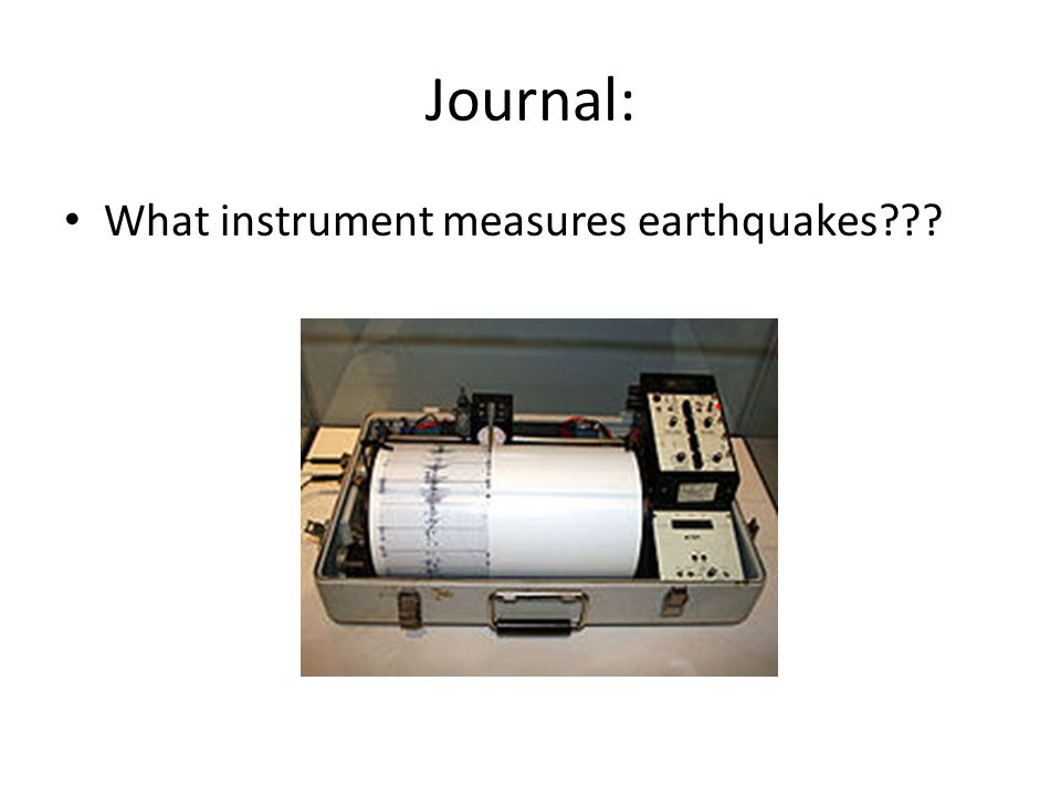 Journal: What instrument measures earthquakes
