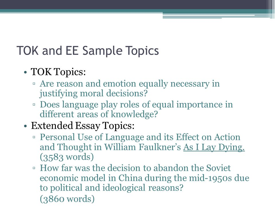 tok extended essay Extended essay the extended essay forms the core requirement of the ib diploma programme together with the tok essay and the creativity, action and service program.
