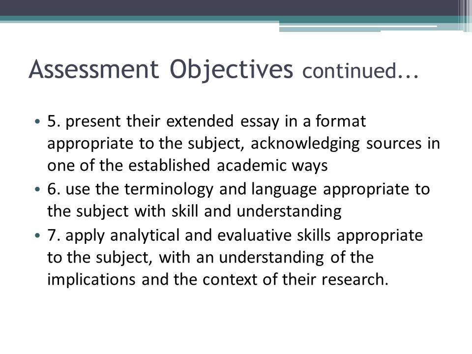 international baccalaureate the extended essay ppt  20 assessment objectives continued