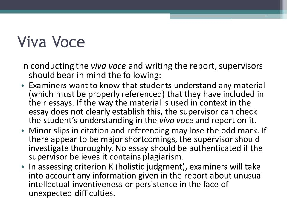 Viva Voce In conducting the viva voce and writing the report, supervisors should bear in mind the following: