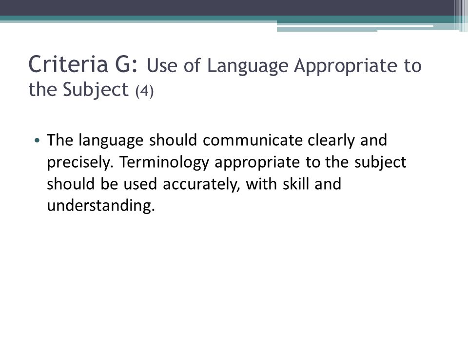 Criteria G: Use of Language Appropriate to the Subject (4)