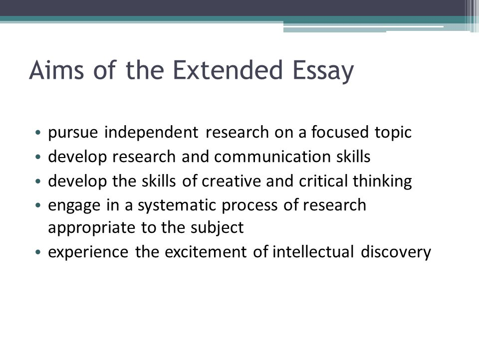international baccalaureate the extended essay ppt  aims of the extended essay