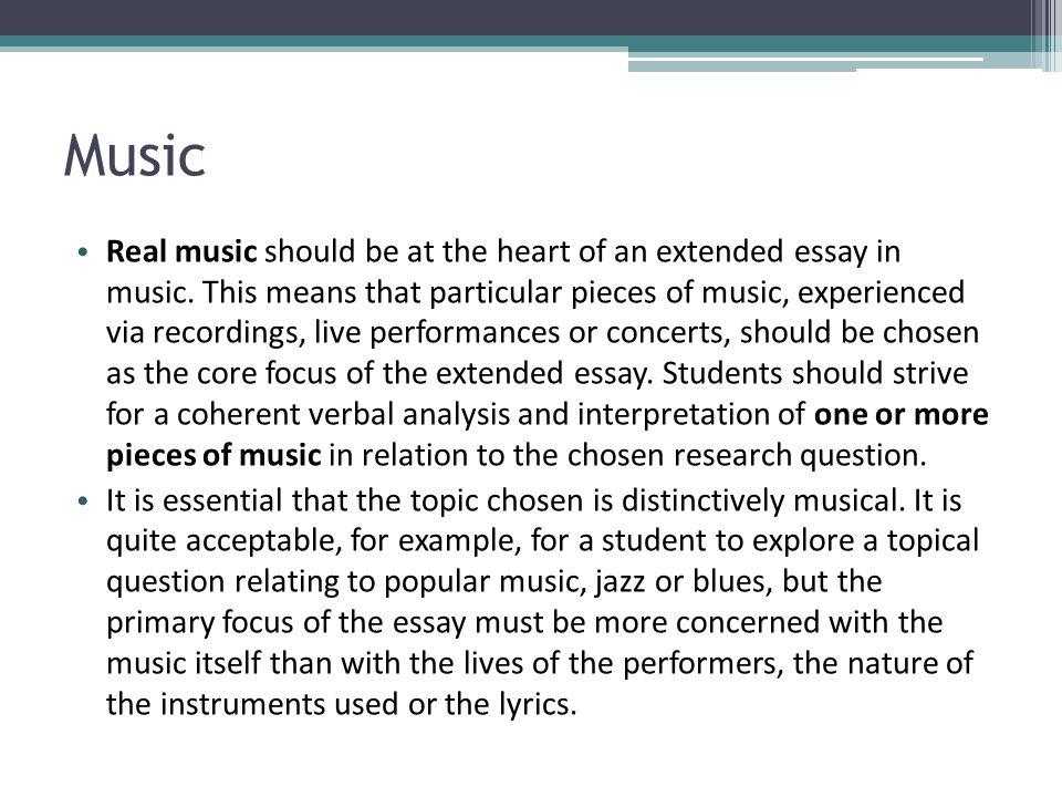 extended essay in music Hello, this is my first year taking an ib course, and i need help with the general guidelines or instructions, particularly for ib music's extended essay.