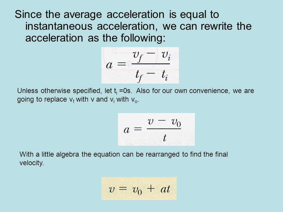 Since the average acceleration is equal to instantaneous acceleration, we can rewrite the acceleration as the following: