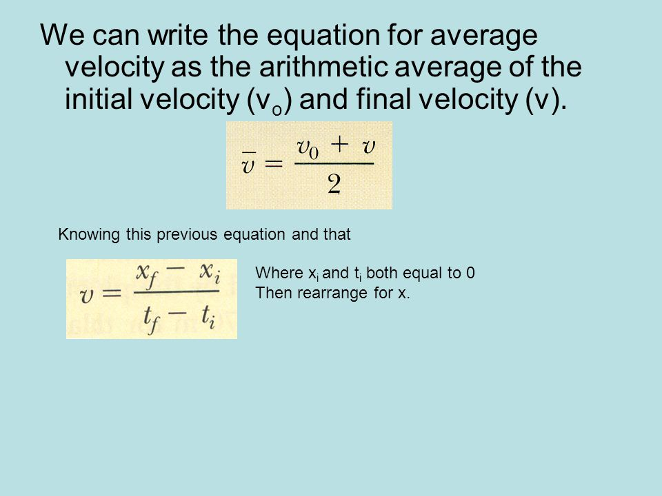 We can write the equation for average velocity as the arithmetic average of the initial velocity (vo) and final velocity (v).