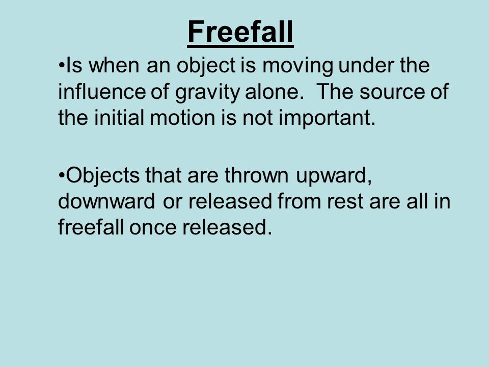 Freefall Is when an object is moving under the influence of gravity alone. The source of the initial motion is not important.