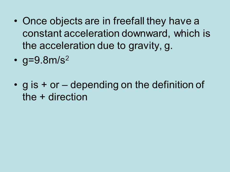 Once objects are in freefall they have a constant acceleration downward, which is the acceleration due to gravity, g.