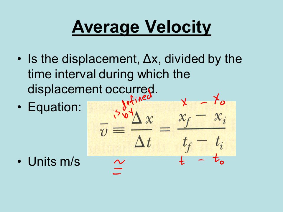 Average Velocity Is the displacement, Δx, divided by the time interval during which the displacement occurred.