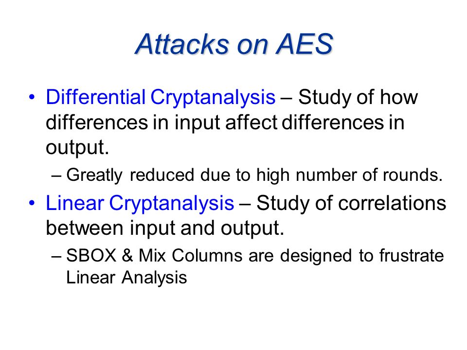 Attacks on AESDifferential Cryptanalysis – Study of how differences in input affect differences in output.