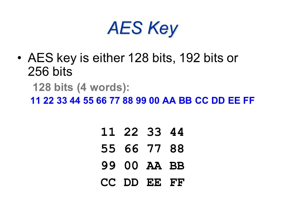 AES Key AES key is either 128 bits, 192 bits or 256 bits 11 22 33 44