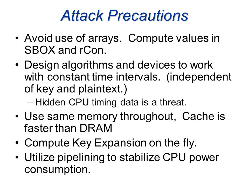 Attack Precautions Avoid use of arrays. Compute values in SBOX and rCon.