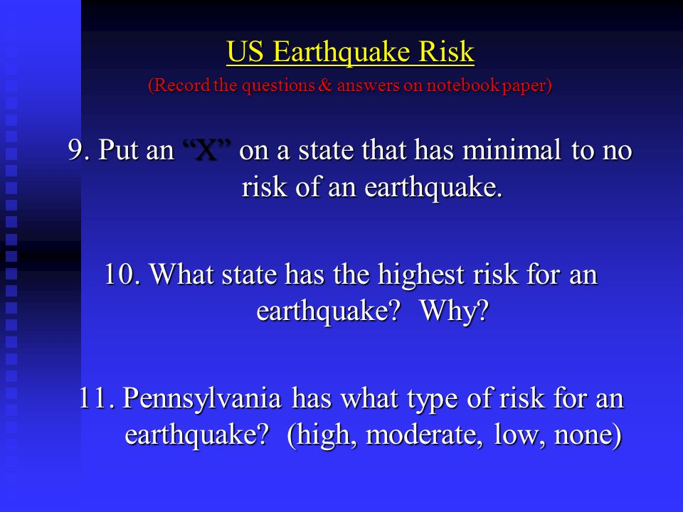 9. Put an X on a state that has minimal to no risk of an earthquake.