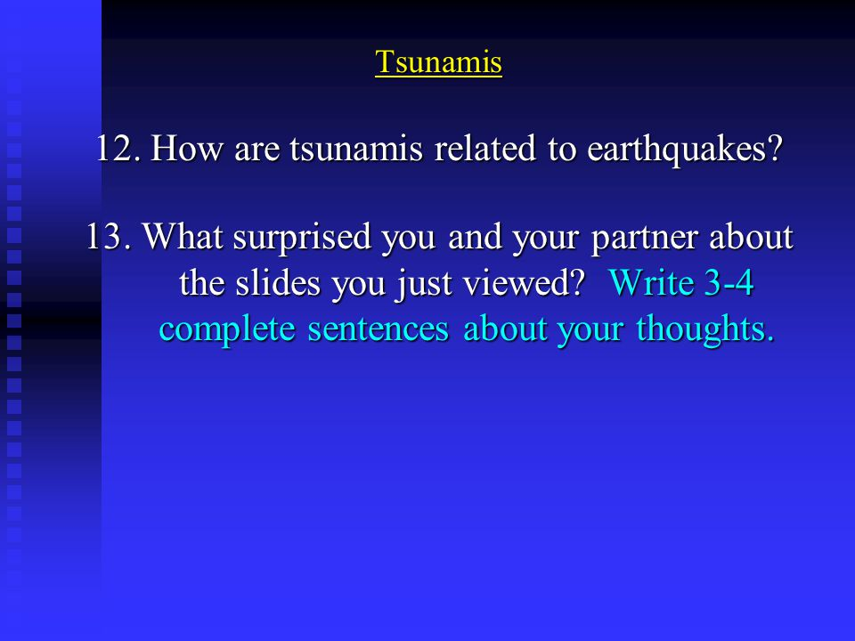 12. How are tsunamis related to earthquakes