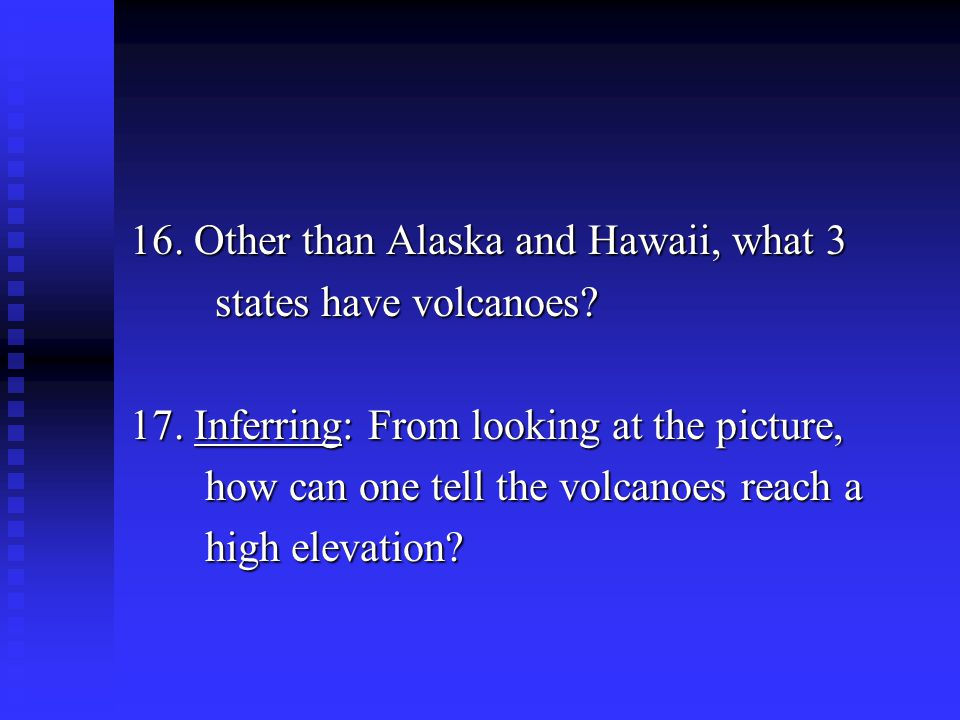 16. Other than Alaska and Hawaii, what 3 states have volcanoes. 17
