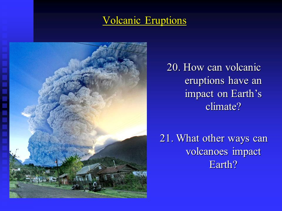 20. How can volcanic eruptions have an impact on Earth's climate