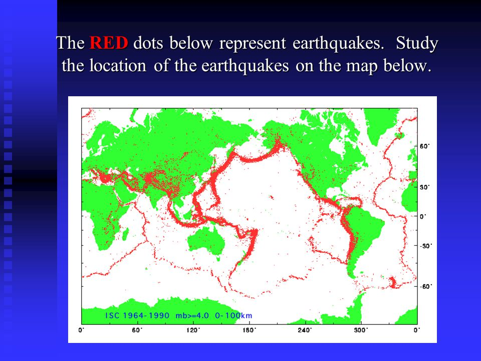 The RED dots below represent earthquakes